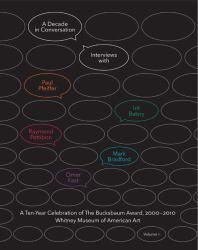 A Decade in Conversation : A Ten-Year Celebration of the Bucksbaum Award, 2000-2010 - With Interviews with Paul Pfeiffer, Irit Batsry, Raymond Pettibon, Mark Bradford, and Omer Fast