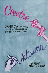 Creative Activism : Conversations on Music, Film, Literature, and Other Radical Arts