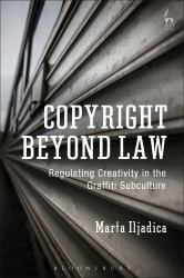 Copyright Beyond Law : Regulating Creativity in the Graffiti Subculture