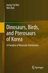 Dinosaurs, Birds, and Pterosaurs of Korea : A Paradise of Mesozoic Vertebrates