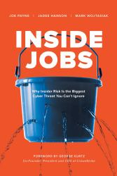 Inside Jobs : Why Insider Risk Is the Biggest Cyber Threat You Can't Ignore