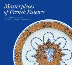Masterpieces of French Faience : Selections from the Sidney R. Knafel Collection