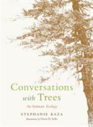 Conversations with Trees : An Intimate Ecology