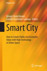 Smart City : How to Create Public and Economic Value with High Technology in Urban Space