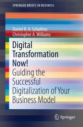 Digital Transformation Now! : Guiding the Successful Digitalization of Your Business Model
