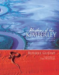 Rhythms of the Kimberley : A Seasonal Journey Through Australia's North