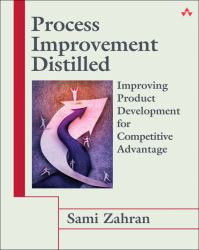 Process Improvement Distilled : Improving Product Development for Competitive Advantage
