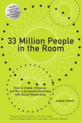 33 Million People in the Room : How to Create, Influence, and Run a Successful Business with Social Networking