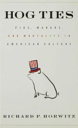 Hog Ties : What Pigs Tell Us about America