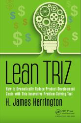 Lean TRIZ : How to Dramatically Reduce Product-Development Costs with This Innovative Problem-Solving Tool