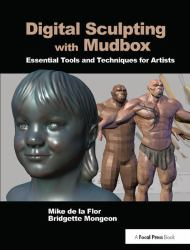 Digital Sculpting with Mudbox : Essential Tools and Techniques for Artists