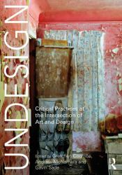 Undesign : Critical Practices at the Intersection of Art and Design
