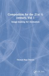 Composition for the 21st ½ Century : Image-Making for Animation