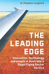 The Leading Edge : Innovation, Technology and People in Australia's Royal Flying Doctor Service