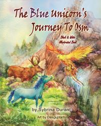 The Blue Unicorn's Journey to Osm - Black and White : Illustrated Chapter Book