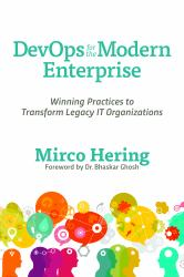 DevOps for the Modern Enterprise : Winning Practices to Transform Legacy IT Organizations