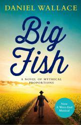 Big Fish : A Novel of Mythic Proportions