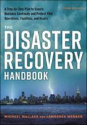 The Disaster Recovery Handbook : A Step-By-Step Plan to Ensure Business Continuity and Protect Vital Operations, Facilities, and Assets