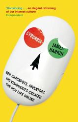 Cyburbia : How Crackpots, Inventors and Visionaries Created Our New Life Online