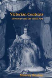 Victorian Contexts : Literature and the Visual Arts