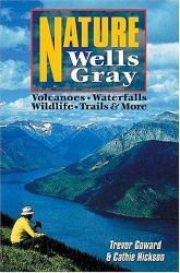 Nature Wells Gray : Volcanoes, Waterfalls, Wildlife, Trails and More