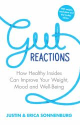 Gut Reactions : How Healthy Insides Can Improve Your Weight, Mood and Well-Being