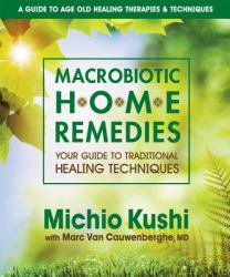 Macrobiotic Home Remedies : Your Guide to Traditional Healing Techniques