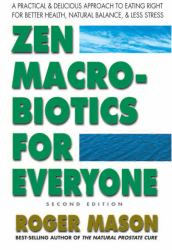 Macrobiotics for Everyone, Second Edition : A Practical and Delicious Approach to Eating Right for Better Health, Natural Balance and Less Stress