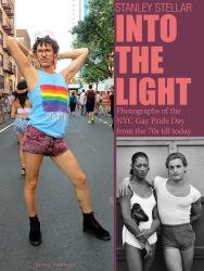 Into the Light : Photographs of the NYC Gay Pride Day from the 70s till Today