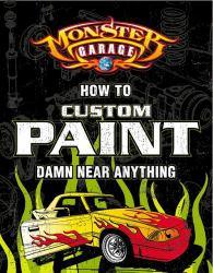 Monster Garage : How to Custom Paint Damn near Anything