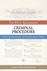 The Fifth Amendment - Criminal Procedure : Its Constitutional History and the Contemporary Debate