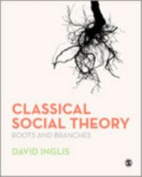 Classical Social Theory : Roots and Branches
