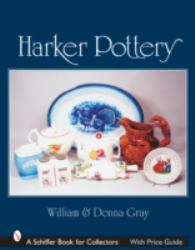 Harker Pottery : A Collector's Compendium from Rockingham and Yellowware to Modern