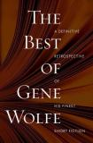 The Best of Gene Wolfe : A Definitive Retrospective of His Finest Short Fiction