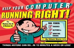 Keep Your Computer Running Right! : A Proven Program for Fewer Crashes, Glitches and Annoying Errors