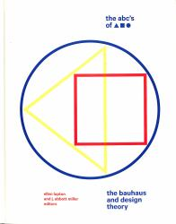 The ABC's of Triangle, Square, Circle : The Bauhaus and Design Theory