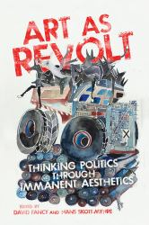 Art As Revolt : Thinking Politics Through Immanent Aesthetics