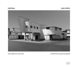 Jean Molitor : Bau1haus - Die Moderne in der Welt / Modernism Around the Globe (Vorzugsausgabe)