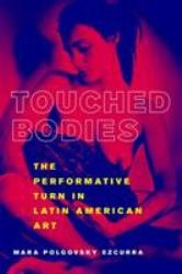 Touched Bodies : The Performance Turn in Latin American Art