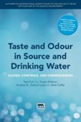 Taste and Odour in Source and Drinking Water : Causes, Controls, and Consequences