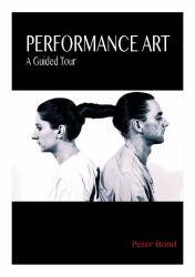 Performance Art : A Guided Tour