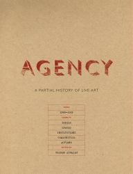 Agency : A Partial History of Live Art