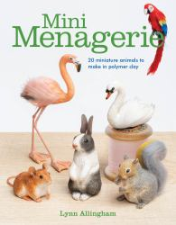 Mini Menagerie : 20 Miniature Animals to Make in Polymer Clay
