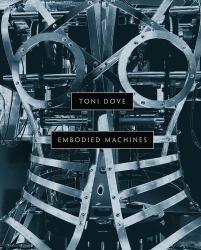 Toni Dove : Embodied Machines
