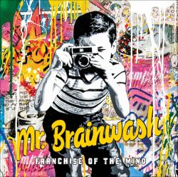 Mr Brainwash: Franchise of the Mind : Franchise of the Mind