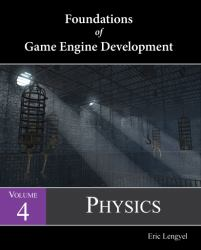 Foundations of Game Engine Development, Volume 4 : Physics