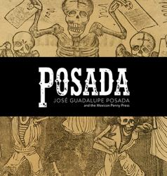 Posada : José Guadalupe Posada and the Mexican Penny Press