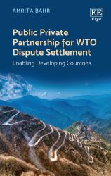Public Private Partnership for WTO Dispute Settlement : Enabling Developing Countries