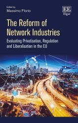 The Reform of Network Industries : Evaluating Privatisation, Regulation and Liberalisation in the EU