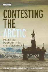 Contesting the Arctic : Politics and Imaginaries in the Circumpolar North